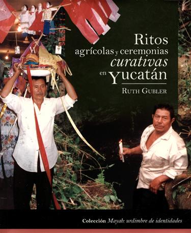 Ritos agrícolas y ceremonias curativas en Yucatán