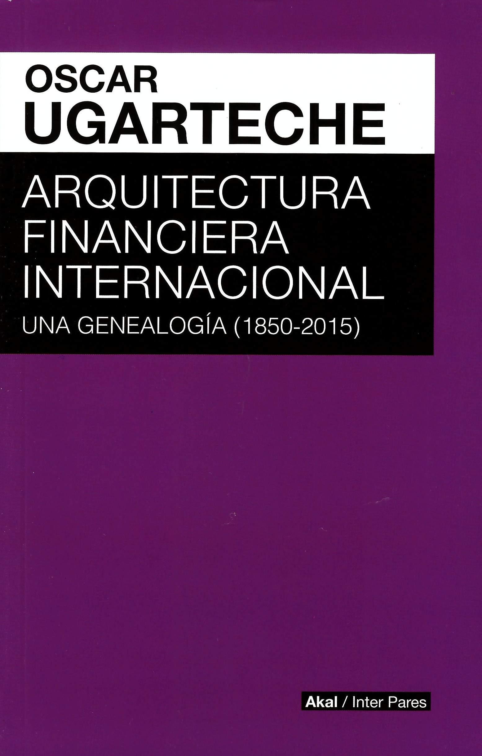 Arquitectura financiera internacional: una genealogía (1850-2015)
