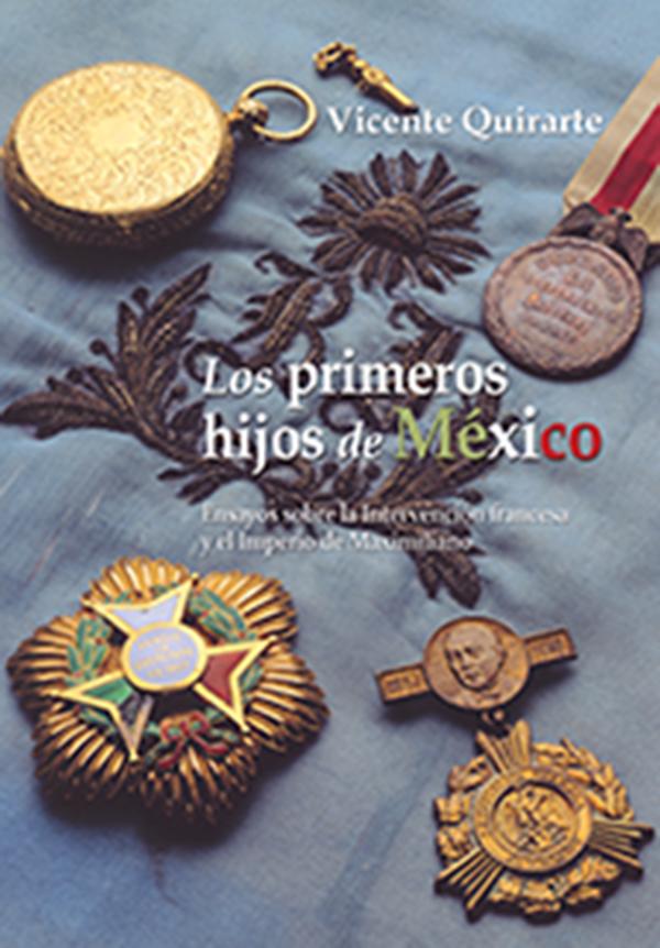 Los primeros hijos de México. Ensayos sobre la Intervención francesa y el Imperio de Maximiliano