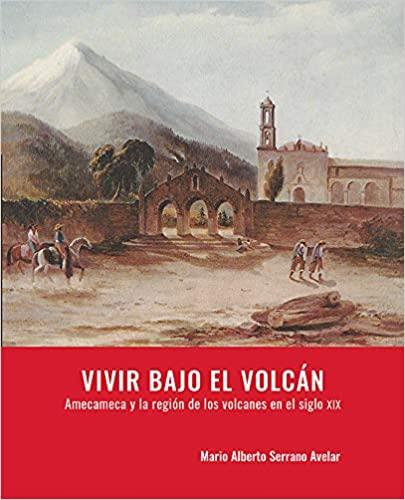 Vivir bajo el volcán.Amecameca y la región de los volcanes en el siglo XIX