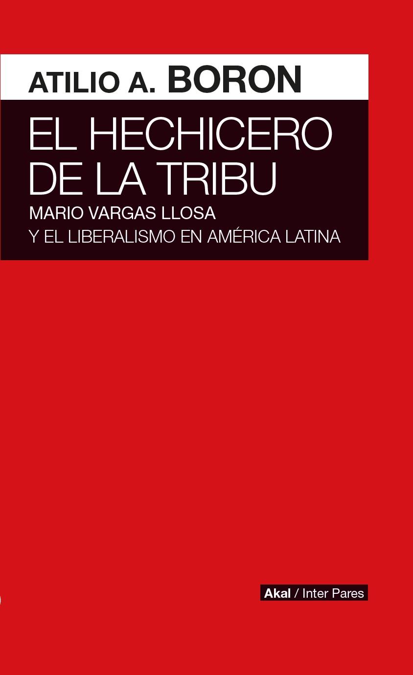 El hechicero de la tribu Mario Vargas Llosa y el liberalismo en América Latina