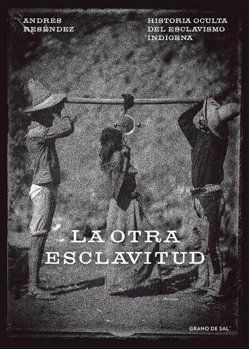 La otra esclavitud. Historia oculta del esclavismo indígena