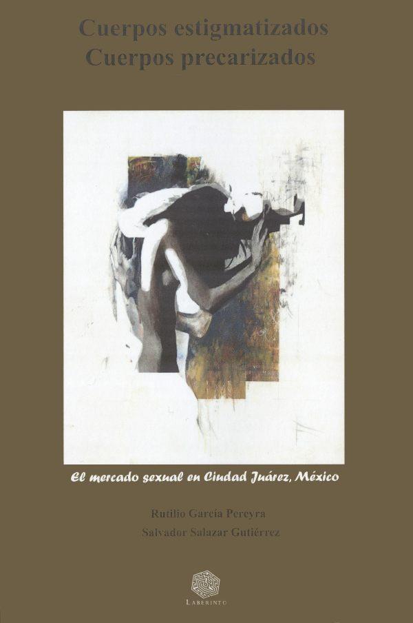 Cuerpos estigmatizados, cuerpos precarizados. El mercado sexual en Ciudad Juárez, México