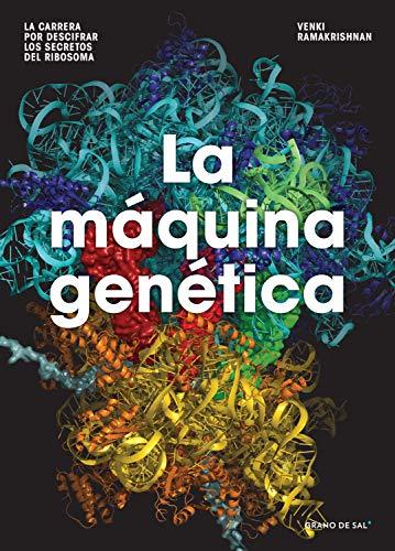 La máquina genética; La carrera por descifrar los secretos del ribosoma