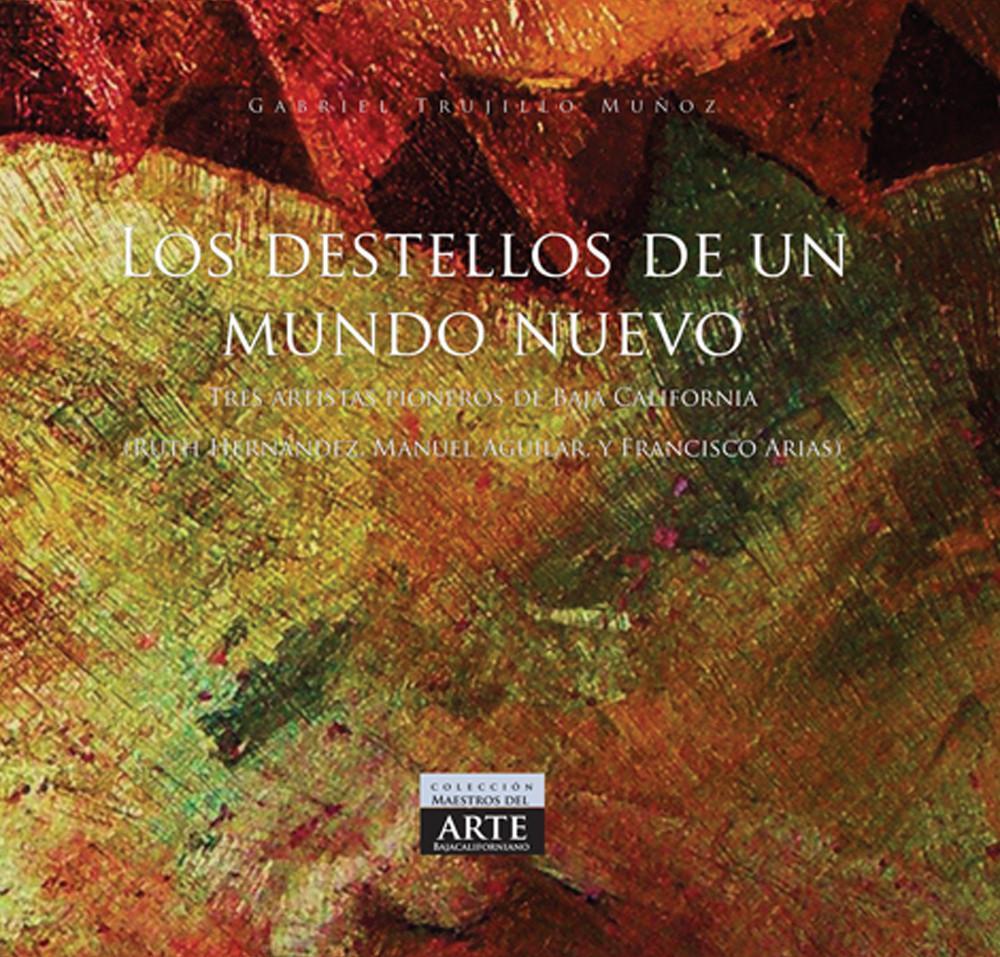 Los destellos de un mundo nuevo. Tres artistas pioneros de Baja California