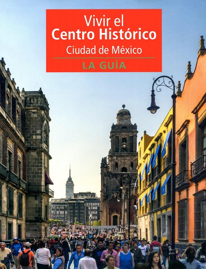 Vivir el Centro Histórico Ciudad de México. La guía