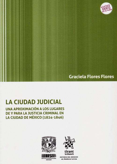 La ciudad judicial Una aproximación a los lugares y para la justicia criminal en la Ciudad de México (1824-1846)