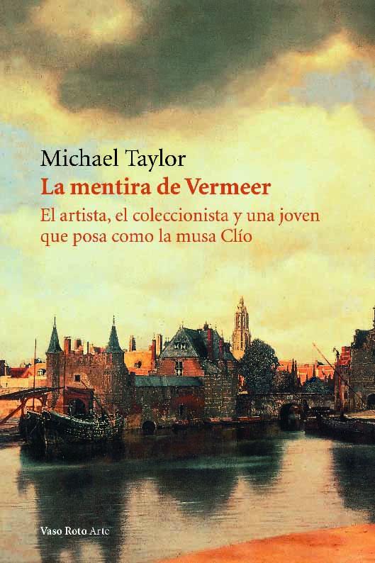 La mentira de Vermeer. El artista, el coleccionist a y una joven que posa como la musa Clío