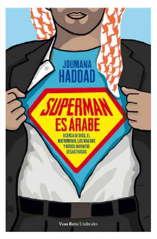 Superman es árabe. Acerca de dios, el matrimonio, los machos y otros inventos desastrosos