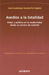 Asedios a la totalidad. Poder y política en la modernidad desde un encare de-colonial