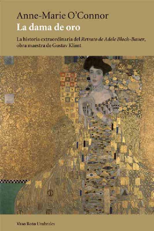 La dama de oro. La historia extraordinaria del retrato de Adele Bloch-Bauer, obra maestra de Gustav Klimt