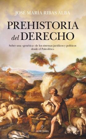 """Prehistoria del derecho. Sobre una """"genética"""" de los sistemas jurídicos y políticos desde el Paleolítico"""