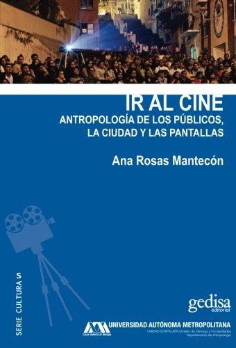 Ir al cine: Antropología de los públicos, la ciudad y las pantallas