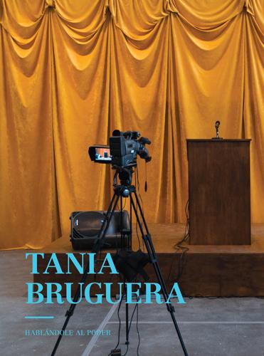 Tania Bruguera. Hablándole al poder