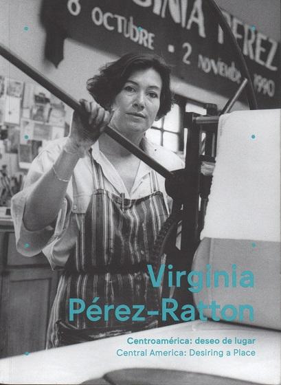 Virginia Pérez-Ratton. Centroamérica: deseo de lugar / Central America: Desiring a Place