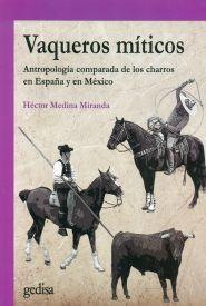 Vaqueros míticos. Antropología comparada de los charros en España y México