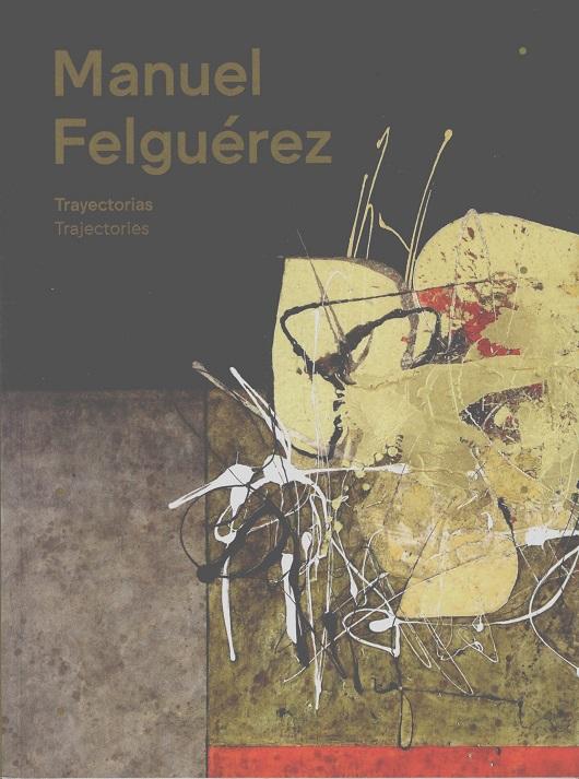 Manuel Felguérez Trayectorias / Trajectories