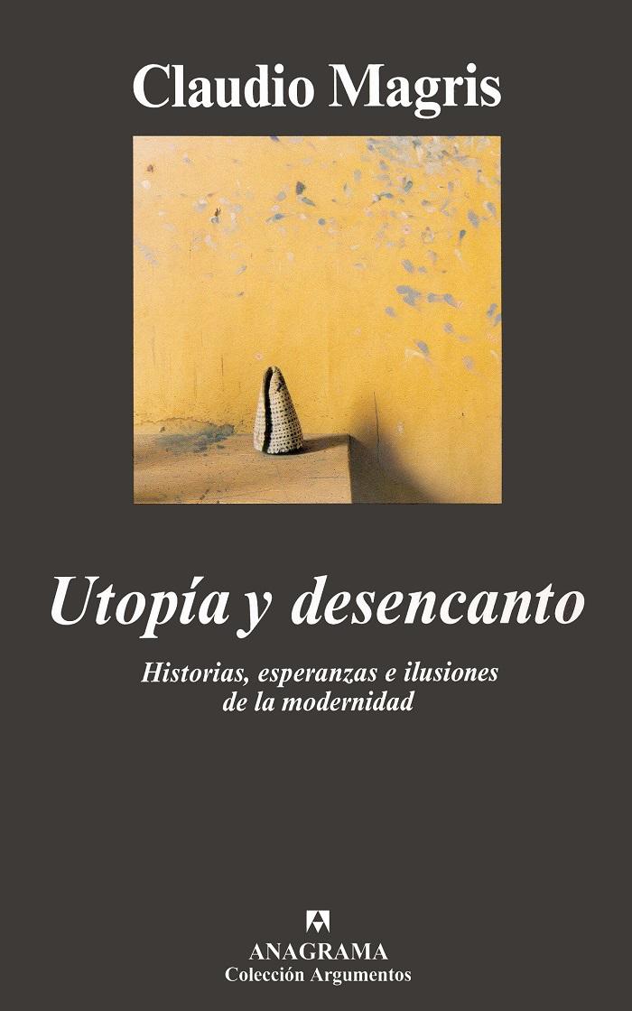 Utopía y desencanto. Historias, esperanzas e ilusiones de la modernidad