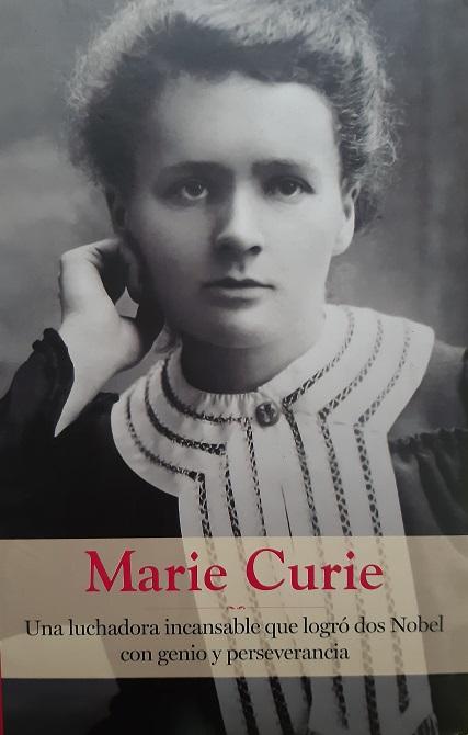 Marie Curie. Una luchadora incansable que logró dos Nobel con genio y perseverancia
