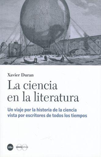 La ciencia en la literatura Un viaje por la historia de la ciencia vista por escritores de todos los tiempos