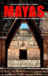 Guía de arquitectura y paisaje mayas. The maya. An architectural