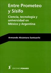 Entre Promoteo y Sísifo. Ciencia, tecnología y Universidad en México y Argentina
