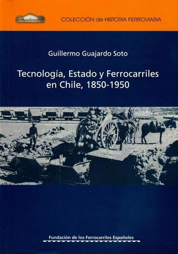 Tecnología, estado y ferrocarriles en Chile 1850-1950