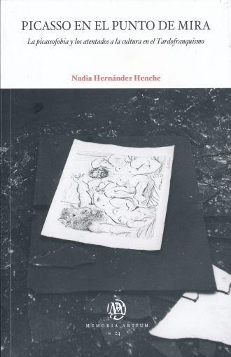 Picasso en el punto de mira. La picassofobia y los atentados a la cultura en el tardofranquismo