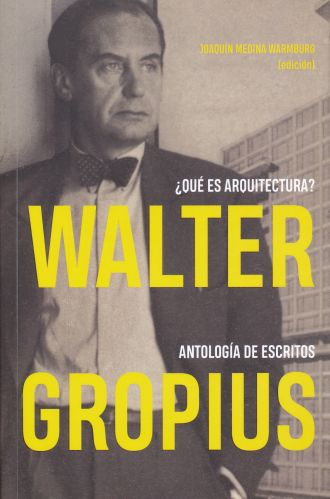 WALTER GROPIUS ¿Qué ES ARQUITECTURA ? ANTOLOGIA DE ESCRITOS