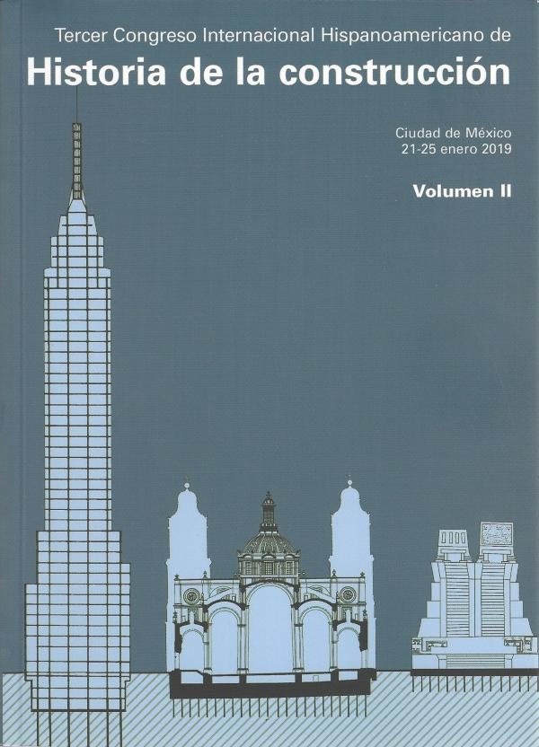 Tercer Congreso Internacional Hispanoamericano de historia de la construcción Ciudad de México  21-25 de enero 2019. Volumen I y II