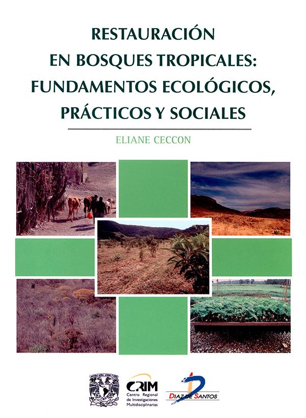 Restauración en bosques tropicales: fundamentos ecológicos, prácticos y sociales