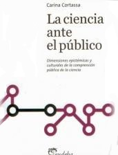 La ciencia ante el público. Dimensiones epistémica s y culturales de la comprensión pública de la cie