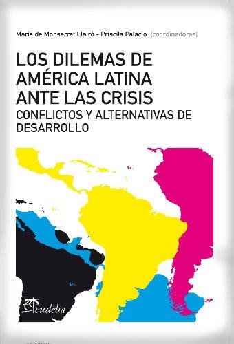 Los dilemas de Ame´rica Latina ante la crisis: con flictos y alternativas de desarrollo