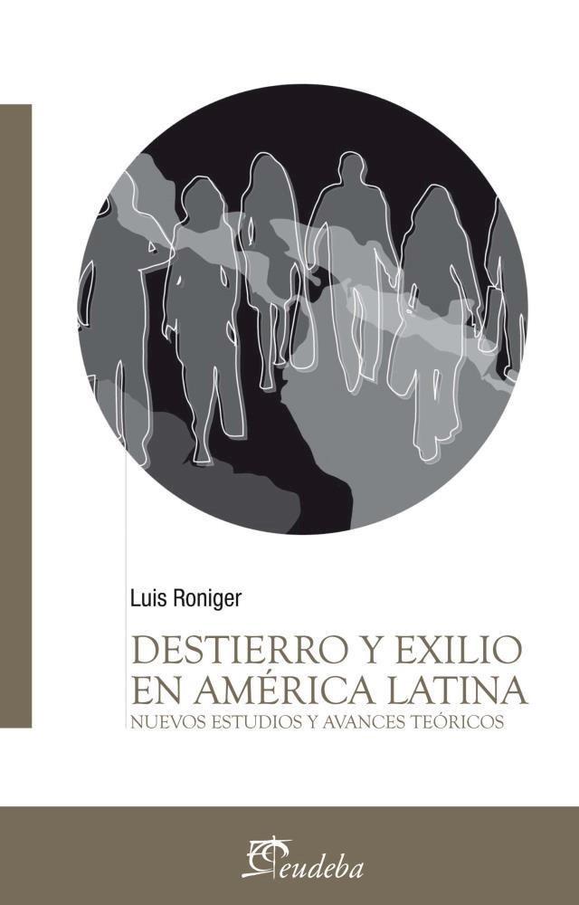 Destierro y exilio en Ame´rica Latina: nuevos estu dios y avances teo´ricos