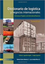 Diccionario de logística y negocios internacionales