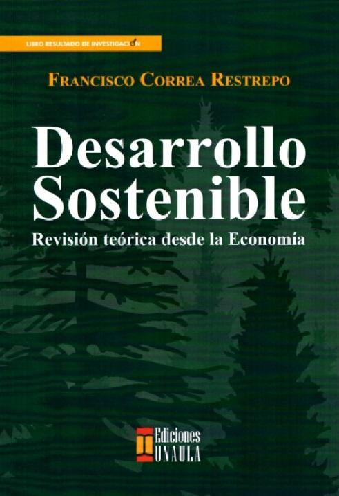 DESARROLLO SOSTENIBLE. REVISIÓN TEÓRICA DESDE LA E CONOMÍA