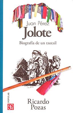 Juan Pérez Jolote. Biografía de un tzotzil
