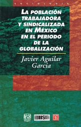 La población trabajadora y sindicalizada en México en el periodo de la globalización