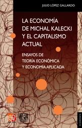 La economía de Michal Kalecki y el capitalismo actual. Ensayos de teoría económica y economía aplicada