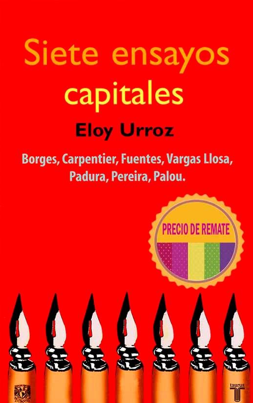 Siete ensayos capitales. Borges, Carpentier, Fuentes, Vargas Llosa, Padura, Pereira, Palou