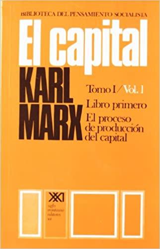 El capital. Libro primero Vol. 1  el proceso de producción del capital