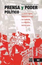 Prensa y poder politico. La eleccion presidencial de 1940 en la prensa mexicana