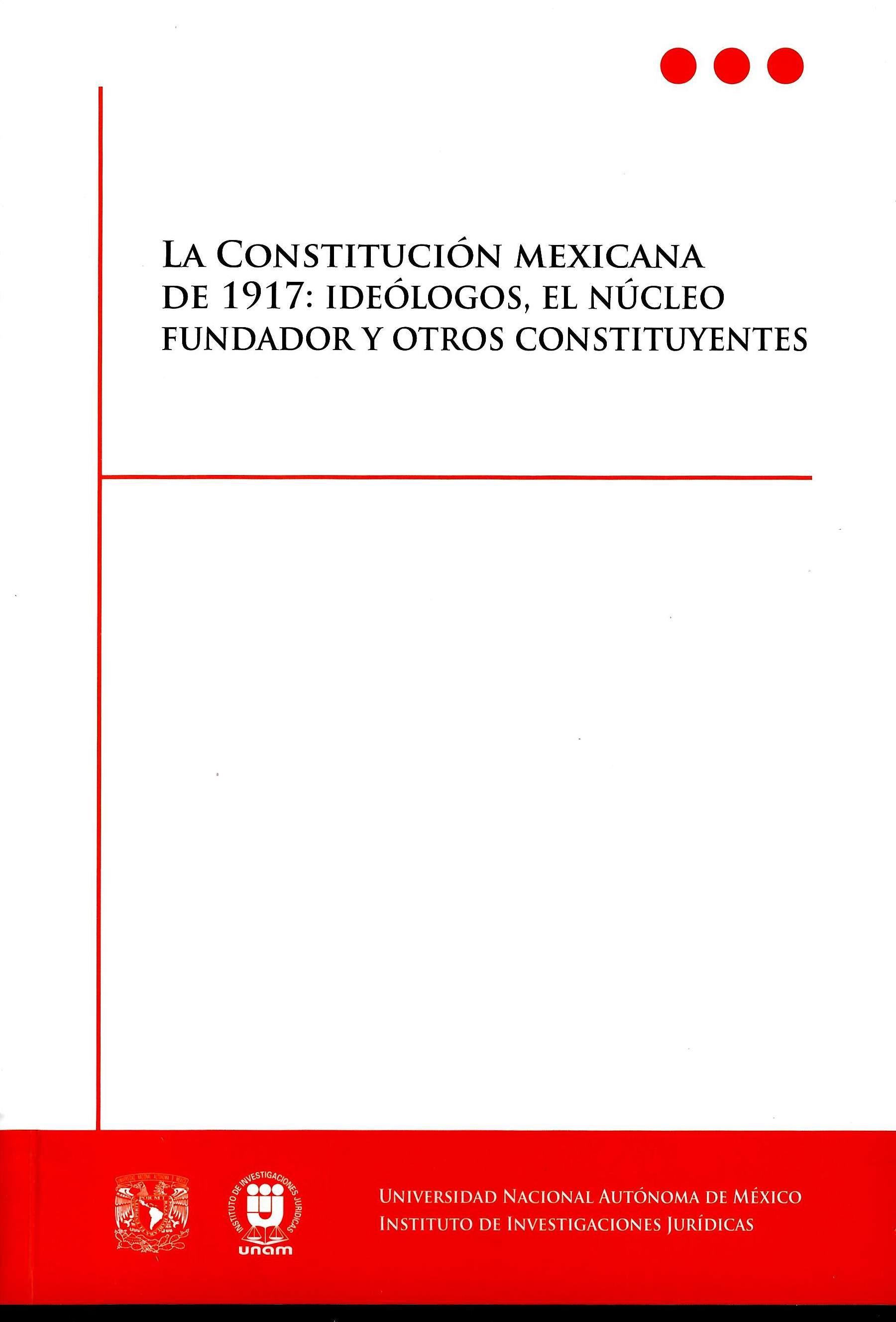 La constitución mexicana de 1917: ideólogos, el núcleo fundador y otros constituyentes