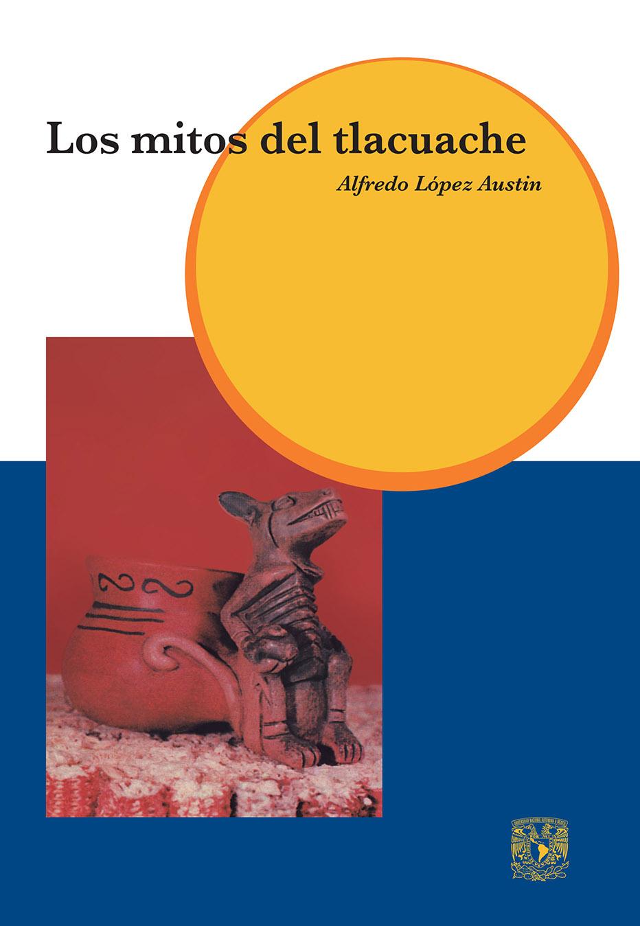 Los mitos del Tlacuache Caminos de la mitología mesoamericana
