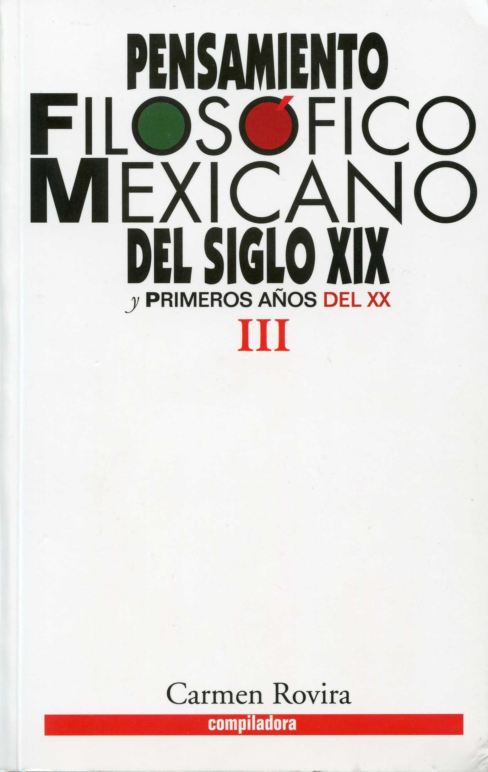 Pensamiento filosófico mexicano del siglo XIX y primeros años del XX. Tomo III