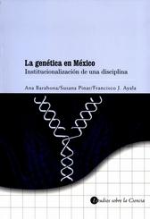 La genética en México. Institucionalización de una disciplina