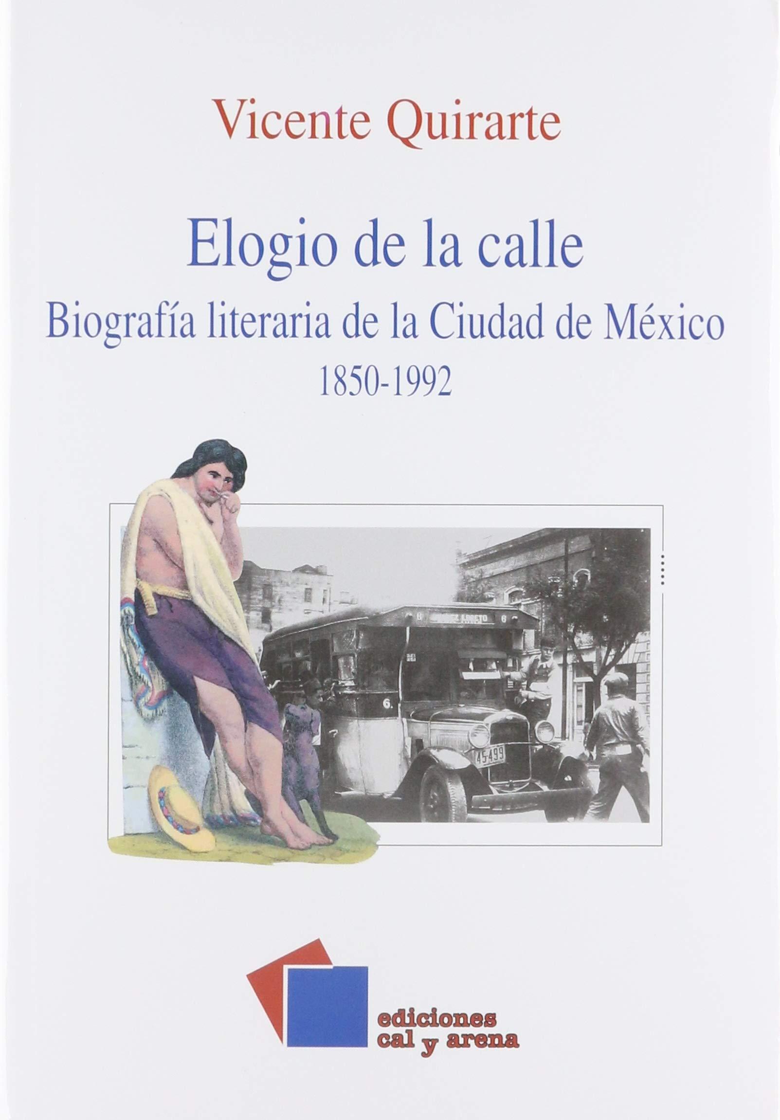 Elogio de la calle. biografía literaria de la ciudad de México, 1850-1992
