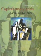 Capitalismo y crisis. La visión de Karl Marx