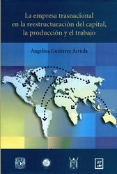 La empresa trasnacional en la reestructuración del capital, la producción y el trabajo
