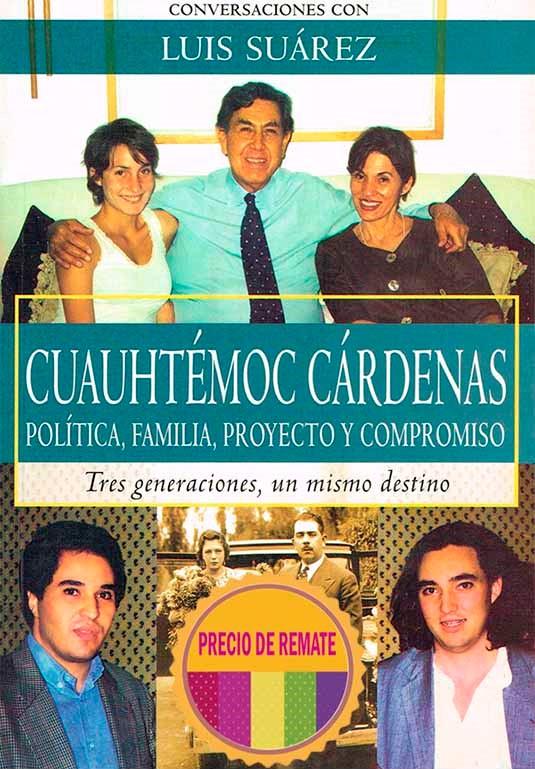 Cuauhtémoc Cárdenas. Política, familia, proyecto y compromiso. Tres generaciones, un mismo destino